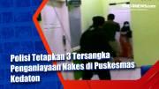 Polisi Tetapkan 3 Tersangka Penganiayaan Nakes di Puskesmas Kedaton
