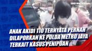 Anak Akidi Tio Ternyata Pernah Dilaporkan ke Polda Metro Jaya Terkait Kasus Penipuan