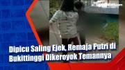 Dipicu Saling Ejek, Remaja Putri di Bukittinggi Dikeroyok Temannya