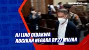 RJ Lino Didakwa Rugikan Negara Rp27 Miliar