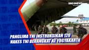 Sesuai Instruksi Panglima, 120 Nakes TNI Diberangkatkan ke Yogyakarta