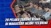 28 Pelaku Tarung Bebas di Makassar Jalani Tes Urine
