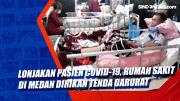 Lonjakan Pasien Covid-19, Rumah Sakit di Medan Dirikan Tenda Darurat