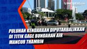 Puluhan Kendaraan Diputarbalikkan di Titik Gage Bundaran Air Mancur Thamrin