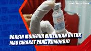 Vaksin Moderna Diberikan untuk Masyarakat yang Komorbid