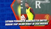 Latihan Perdana di Manchester United, Varane Siap Jalani Debut di Liga Inggris