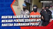 Mantan Bankir Alih Profesi Menjadi Penjual Senjata Api Rakitan Diamankan Polisi