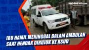 Ibu Hamil Meninggal dalam Ambulan saat Hendak Dirujuk ke RSUD