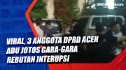 Viral, 3 Anggota DPRD Aceh Adu Jotos Gara-Gara Rebutan Interupsi