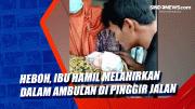 Heboh, Ibu Hamil Melahirkan dalam Ambulan di Pinggir Jalan