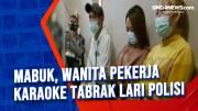 Mabuk, Wanita Pekerja Karaoke Tabrak Lari Polisi