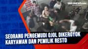 Protes Makanan Tak Sesuai Pesanan, Pengemudi Ojol Dikeroyok Karyawan dan Pemilik Resto