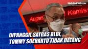 Dipanggil Satgas BLBI, Tommy Soeharto Tidak Datang
