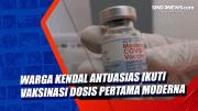 Warga Kendal Antuasias Ikuti Vaksinasi Dosis Pertama Moderna