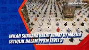 Inilah Suasana Salat Jumat di Masjid Istiqlal dalam PPKM Level 3