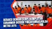 Beraksi Dengan Senpi, Komplotan Curanmor Diciduk Tim Jatanras Polda Metro Jaya