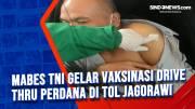 Mabes TNI Gelar Vaksinasi Drive Thru Perdana di Tol Jagorawi