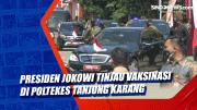 Presiden Jokowi Tinjau Vaksinasi di Poltekes Tanjung Karang