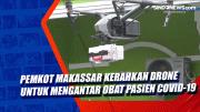Pemkot Makassar Kerahkan Drone Untuk Mengantar Obat Pasien Covid-19