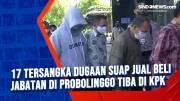 17 Tersangka Dugaan Suap Jual Beli Jabatan di Probolinggo Tiba di KPK