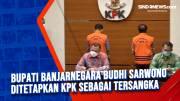 Bupati Banjarnegara Budhi Sarwono Ditetapkan KPK Sebagai Tersangka