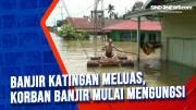 Banjir Katingan Meluas, Korban Banjir Mulai Mengungsi