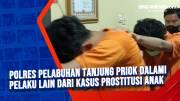 Polres Pelabuhan Tanjung Priok Dalami Pelaku Lain dari Kasus Prostitusi Anak