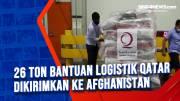 26 Ton Bantuan Logistik Qatar Dikirimkan ke Afghanistan