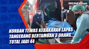 Korban Tewas Kebakaran Lapas Tangerang Bertambah 3 Orang, Total Jadi 44