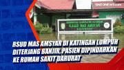 RSUD Mas Amsyar di Katingan Lumpuh Diterjang Banjir, Pasien Dipindahkan ke Rumah Sakit Darurat