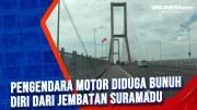 Pengendara Motor Diduga Bunuh Diri dari Jembatan Suramadu