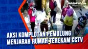 Aksi Komplotan Pemulung Menjarah Rumah Terekam CCTV