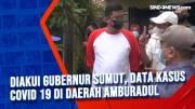 Diakui Gubernur Sumut, Data Kasus Covid 19 di Daerah Amburadul