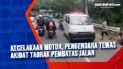 Kecelakaan Motor, Pengendara Tewas Akibat Tabrak Pembatas Jalan