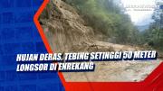 Hujan Deras, Tebing Setinggi 50 Meter Longsor di Enrekang