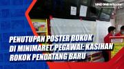 Penutupan Poster Rokok di Sejumlah Minimaret, Pegawai: Kasihan Rokok Pendatang Baru