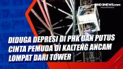 Diduga Depresi di PHK dan Putus Cinta Pemuda di Kalteng Ancam Lompat dari Tower