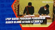 LPDP Biayai Program Pendidikan Kader Ulama Setara S2 dan S3
