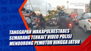 Tanggapan Wakapolrestabes Semarang Terkait Video Polisi Mendorong Pemotor Hingga Jatuh