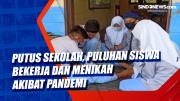 Putus Sekolah, Puluhan Siswa Bekerja dan Menikah Akibat Pandemi