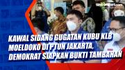 Kawal Sidang Gugatan Kubu KLB Moeldoko di PTUN Jakarta, Demokrat Siapkan Bukti Tambahan