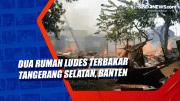 Dua Rumah Ludes Terbakar Tangerang Selatan, Banten