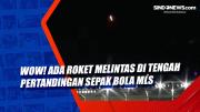 Wow! Ada Roket Melintas di Tengah Pertandingan Sepak Bola MLS