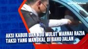 Aksi Kabur dan Adu Mulut Warnai Razia Taksi yang Mangkal di Bahu Jalan