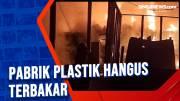 Pabrik Plastik Hangus Terbakar