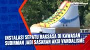 Instalasi Sepatu Raksasa di Kawasan Sudirman jadi Sasaran Aksi Vandalisme