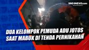 Dua Kelompok Pemuda Adu Jotos saat Mabuk di Tenda Pernikahan