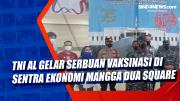 TNI AL Gelar Serbuan Vaksinasi di Sentra Ekonomi Mangga Dua Square