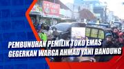 Pembunuhan Pemilik Toko Emas Gegerkan Warga Ahmad Yani Bandung