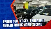 PPnBM 100 Persen, Pengaruh Negatif untuk Mobil Second